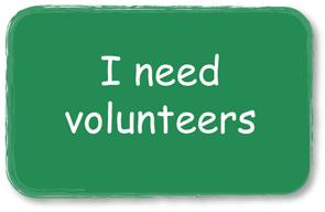 I need volunteers